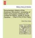 Documentary History of the American Revolution, Consisting of Letters and Papers Relating to the Contest for Liberty, Chiefly in South Carolina ... 1764-1776 (1776-1782). - Robert Wilson Gibbes