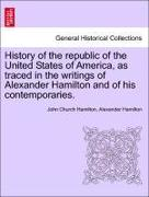 Hamilton, John Church;Hamilton, Alexander: History of the republic of the United States of America, as traced in the writings of Alexander Hamilton and of his contemporaries. Volume II.