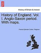 History of England. Vol. I. Anglo-Saxon Period. with Maps.