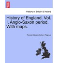 History of England. Vol. I. Anglo-Saxon Period. with Maps. - Francis Ephraim Cohen Palgrave