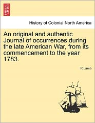 An Original And Authentic Journal Of Occurrences During The Late American War, From Its Commencement To The Year 1783. - R Lamb