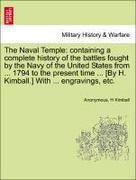 Anonymous;Kimball, H.: The Naval Temple: containing a complete history of the battles fought by the Navy of the United States from ... 1794 to the present time ... [By H. Kimball.] With ... engravings, etc.