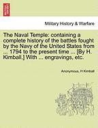 The Naval Temple: Containing a Complete History of the Battles Fought by the Navy of the United States from ... 1794 to the Present Time