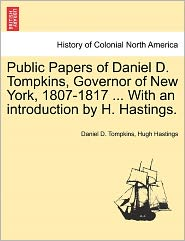 Public Papers Of Daniel D. Tompkins, Governor Of New York, 1807-1817 ... With An Introduction By H. Hastings. - Daniel D. Tompkins, Hugh Hastings