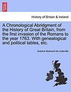 A   Chronological Abridgment of the History of Great Britain, from the First Invasion of the Romans to the Year 1763. with Genealogical and Political
