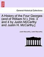 A History of the Four Georges (and of William IV.). [Vol. 3 and 4 by Justin McCarthy and Justin H. McCarthy.]