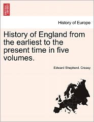 History Of England From The Earliest To The Present Time In Five Volumes. - Edward Shepherd. Creasy