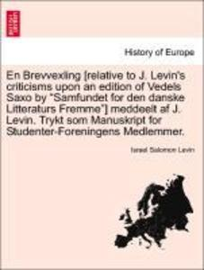 En Brevvexling [relative to J. Levin´s criticisms upon an edition of Vedels Saxo by Samfundet for den danske Litteraturs Fremme] meddeelt af J. Le... - British Library, Historical Print Editions