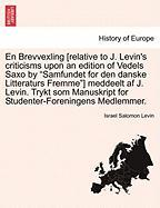"En Brevvexling [Relative to J. Levin's Criticisms Upon an Edition of Vedels Saxo by ""Samfundet for Den Danske Litteraturs Fremme""] Meddeelt AF J. Levi"