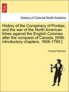 Parkman, Francis: History of the Conspiracy of Pontiac, and the war of the North American tribes against the English Colonies after the conquest of Canada. [With introductory chapters. 1608-1769.]