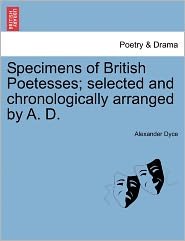 Specimens Of British Poetesses; Selected And Chronologically Arranged By A. D. - Alexander Dyce
