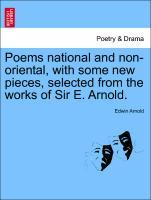 Poems national and non-oriental, with some new pieces, selected from the works of Sir E. Arnold. als Taschenbuch von Edwin Arnold