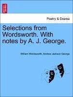 Selections from Wordsworth. With notes by A. J. George. - Wordsworth, William George, Andrew Jackson