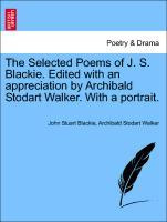 The Selected Poems of J. S. Blackie. Edited with an appreciation by Archibald Stodart Walker. With a portrait. als Taschenbuch von John Stuart Bla...