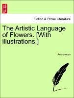 The Artistic Language of Flowers. [With illustrations.] - Anonymous