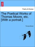 Moore, Thomas: The Poetical Works of Thomas Moore, etc. [With a portrait.] Vol. I.
