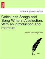 Celtic Irish Songs and Song-Writers. A selection. With an introduction and memoirs. - Collins, Charles MacCarthy
