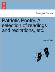 Patriotic Poetry. A selection of readings and recitations, etc.