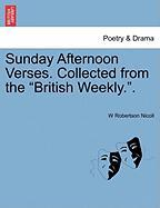 """Sunday Afternoon Verses. Collected from the """"British Weekly.."""""""