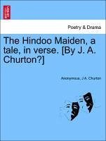 The Hindoo Maiden, a tale, in verse. [By J. A. Churton?] - Anonymous Churton, J A.