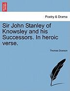 Sir John Stanley of Knowsley and His Successors. in Heroic Verse.