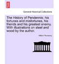 The History of Pendennis; His Fortunes and Misfortunes, His Friends and His Greatest Enemy. with Illustrations on Steel and Wood by the Author. - William Makepeace Thackeray