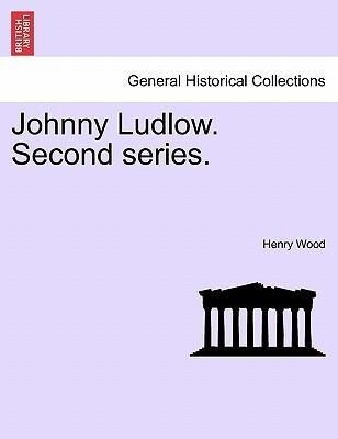Johnny Ludlow. Second series. als Taschenbuch von Henry Wood - British Library, Historical Print Editions