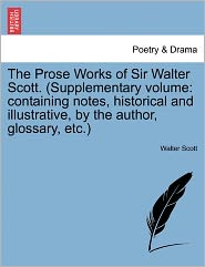The Prose Works Of Sir Walter Scott. (Supplementary Volume - Walter Scott