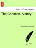 Caine, Thomas Henry Hall: The Christian. A story.