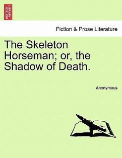 The Skeleton Horseman or, the Shadow of Death. - Anonymous