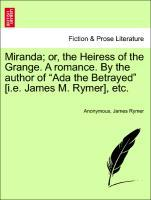 Miranda; or, the Heiress of the Grange. A romance. By the author of Ada the Betrayed [i.e. James M. Rymer], etc. als Taschenbuch von Anonymous, Ja... - British Library, Historical Print Editions