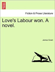 Love's Labour Won. A Novel.