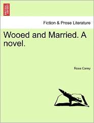 Wooed And Married. A Novel. - Rosa Carey