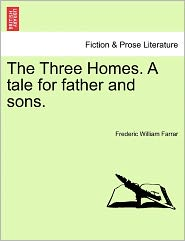 The Three Homes. A Tale For Father And Sons. - Frederic William Farrar