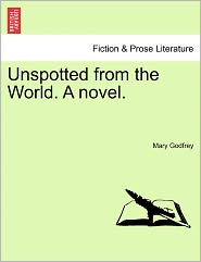Unspotted From The World. A Novel. - Mary Godfrey
