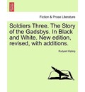 Soldiers Three. the Story of the Gadsbys. in Black and White. New Edition, Revised, with Additions. - Rudyard Kipling