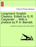 Carpenter, George Rice;Barnett, Percy Arthur: Longmans´ English Classics. Edited by G. R. Carpenter ... With a preface by P. A. Barnett.