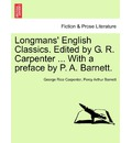 Longmans' English Classics. Edited by G. R. Carpenter ... with a Preface by P. A. Barnett. - George Rice Carpenter