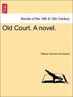 Old Court. A novel. Vol. III - Ainsworth, William Harrison
