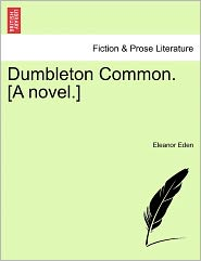 Dumbleton Common. [A Novel.] - Eleanor Eden