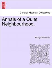 Annals of a Quiet Neighbourhood - George MacDonald