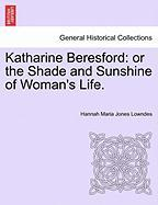 Katharine Beresford: Or the Shade and Sunshine of Woman's Life.