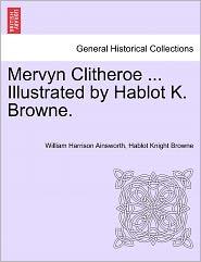 Mervyn Clitheroe ... Illustrated By Hablot K. Browne. - William Harrison Ainsworth, Hablot Knight Browne