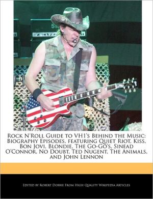 Rock N'Roll Guide to VH1's Behind the Music: Biography Episodes, featuring Quiet Riot, Kiss, Bon Jovi, Blondie, The Go-Go's, Sinead O'Connor, No Doubt, Ted Nugent, The Animals, and John Lennon