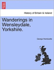 Wanderings In Wensleydale, Yorkshire. - George Hardcastle