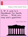 Silver, Stephen William: S. W. S. and Co.´s Handbook for South Africa. ... With new map and a gazetteer.