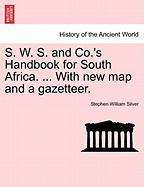 S. W. S. and Co.'s Handbook for South Africa. ... with New Map and a Gazetteer.