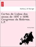 Anonymous: Cortes de Lisboa dos annos de 1697 e 1698. Congresso da Nobreza. L.P.