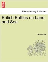 British Battles On Land And Sea. - James Grant
