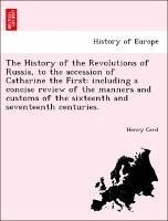 The History of the Revolutions of Russia, to the accession of Catharine the First: including a concise review of the manners and customs of the sixteenth and seventeenth centuries. - Card, Henry